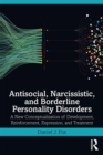 Antisocial, Narcissistic, and Borderline Personality Disorders : A New Conceptualization of Development, Reinforcement, Expression, and Treatment - eBook