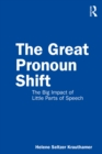 The Great Pronoun Shift : The Big Impact of Little Parts of Speech - eBook