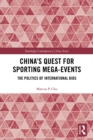 China's Quest for Sporting Mega-Events : The Politics of International Bids - eBook