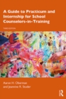 A Guide to Practicum and Internship for School Counselors-in-Training - eBook