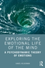 Exploring the Emotional Life of the Mind : A Psychodynamic Theory of Emotions - eBook