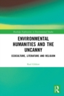 Environmental Humanities and the Uncanny : Ecoculture, Literature and Religion - eBook