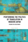 Performing the Politics of Translation in Modern Japan : Staging the Resistance - eBook