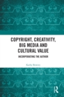 Copyright, Creativity, Big Media and Cultural Value : Incorporating the Author - eBook