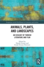 Animals, Plants, and Landscapes : An Ecology of Turkish Literature and Film - eBook