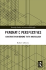 Pragmatic Perspectives : Constructivism beyond Truth and Realism - eBook
