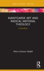 Avantgarde Art and Radical Material Theology : A Manifesto - eBook