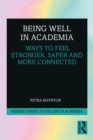 Being Well in Academia : Ways to Feel Stronger, Safer and More Connected - eBook
