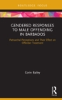 Gendered Responses to Male Offending in Barbados : Patriarchal Perceptions and Their Effect on Offender Treatment - eBook