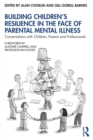 Building Children's Resilience in the Face of Parental Mental Illness : Conversations with Children, Parents and Professionals - eBook