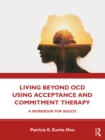 Living Beyond OCD Using Acceptance and Commitment Therapy : A Workbook for Adults - eBook