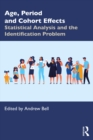 Age, Period and Cohort Effects : Statistical Analysis and the Identification Problem - eBook