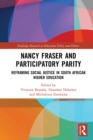 Nancy Fraser and Participatory Parity : Reframing Social Justice in South African Higher Education - eBook