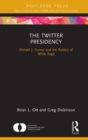 The Twitter Presidency : Donald J. Trump and the Politics of White Rage - eBook