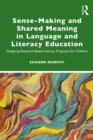 Sense-Making and Shared Meaning in Language and Literacy Education : Designing Research-Based Literacy Programs for Children - eBook