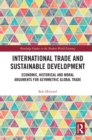 International Trade and Sustainable Development : Economic, Historical and Moral Arguments for Asymmetric Global Trade - eBook