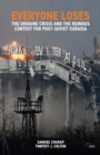 Everyone Loses : The Ukraine Crisis and the Ruinous Contest for Post-Soviet Eurasia - eBook