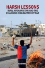 Harsh Lessons : Iraq, Afghanistan and the Changing Character of War - eBook