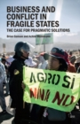 Business and Conflict in Fragile States : The Case for Pragmatic Solutions - eBook