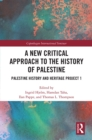 A New Critical Approach to the History of Palestine : Palestine History and Heritage Project 1 - eBook