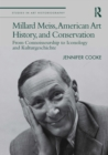 Millard Meiss, American Art History, and Conservation : From Connoisseurship to Iconology and Kulturgeschichte - eBook