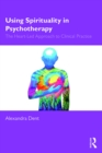 Using Spirituality in Psychotherapy : The Heart Led Approach to Clinical Practice - eBook