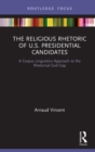 The Religious Rhetoric of U.S. Presidential Candidates : A Corpus Linguistics Approach to the Rhetorical God Gap - eBook