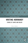Writing Normandy : Stories of Saints and Rulers - eBook