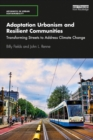 Adaptation Urbanism and Resilient Communities : Transforming Streets to Address Climate Change - eBook