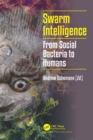 Swarm Intelligence : From Social Bacteria to Humans - eBook