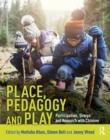 Place, Pedagogy and Play : Participation, Design and Research with Children - eBook