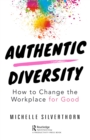 Authentic Diversity : How to Change the Workplace for Good - eBook