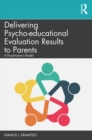 Delivering Psycho-educational Evaluation Results to Parents : A Practitioner's Model - eBook