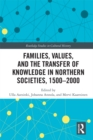 Families, Values, and the Transfer of Knowledge in Northern Societies, 1500-2000 - eBook