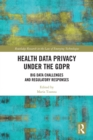 Health Data Privacy under the GDPR : Big Data Challenges and Regulatory Responses - eBook