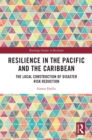 Resilience in the Pacific and the Caribbean : The Local Construction of Disaster Risk Reduction - eBook