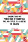 Understanding Profound Intellectual and Multiple Disabilities in Adults - eBook
