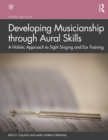 Developing Musicianship through Aural Skills : A Holistic Approach to Sight Singing and Ear Training - eBook