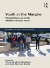 Youth at the Margins : Perspectives on Arab Mediterranean Youth - eBook