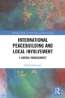 International Peacebuilding and Local Involvement : A Liberal Renaissance? - eBook