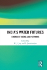 India's Water Futures : Emergent Ideas and Pathways - eBook