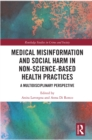 Medical Misinformation and Social Harm in Non-Science Based Health Practices : A Multidisciplinary Perspective - eBook