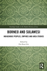 Borneo and Sulawesi : Indigenous Peoples, Empires and Area Studies - eBook