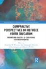 Comparative Perspectives on Refugee Youth Education : Dreams and Realities in Educational Systems Worldwide - eBook