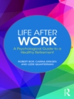 Life After Work : A Psychological Guide to a Healthy Retirement - eBook