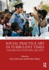 Social Practice Art in Turbulent Times : The Revolution Will Be Live - eBook