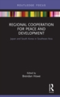 Regional Cooperation for Peace and Development : Japan and South Korea in Southeast Asia - eBook