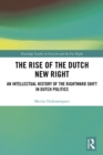 The Rise of the Dutch New Right : An Intellectual History of the Rightward Shift in Dutch Politics - eBook