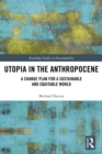 Utopia in the Anthropocene : A Change Plan for a Sustainable and Equitable World - eBook
