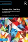Constructivist Coaching : A Practical Guide to Unlocking Potential Alternative Futures - eBook